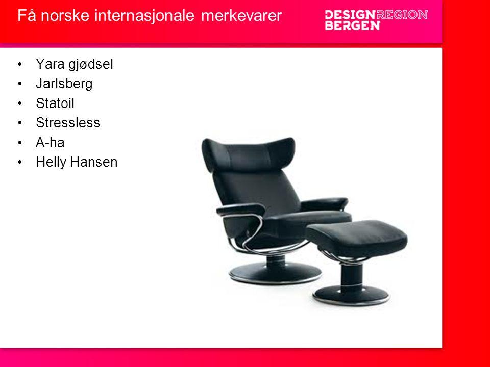 Få norske internasjonale merkevarer •Yara gjødsel •Jarlsberg •Statoil •Stressless •A-ha •Helly Hansen