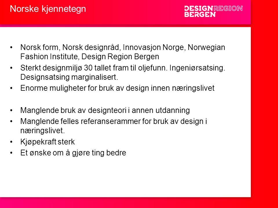 Norske kjennetegn •Norsk form, Norsk designråd, Innovasjon Norge, Norwegian Fashion Institute, Design Region Bergen •Sterkt designmiljø 30 tallet fram