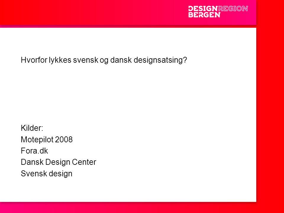 Hvorfor lykkes svensk og dansk designsatsing? Kilder: Motepilot 2008 Fora.dk Dansk Design Center Svensk design