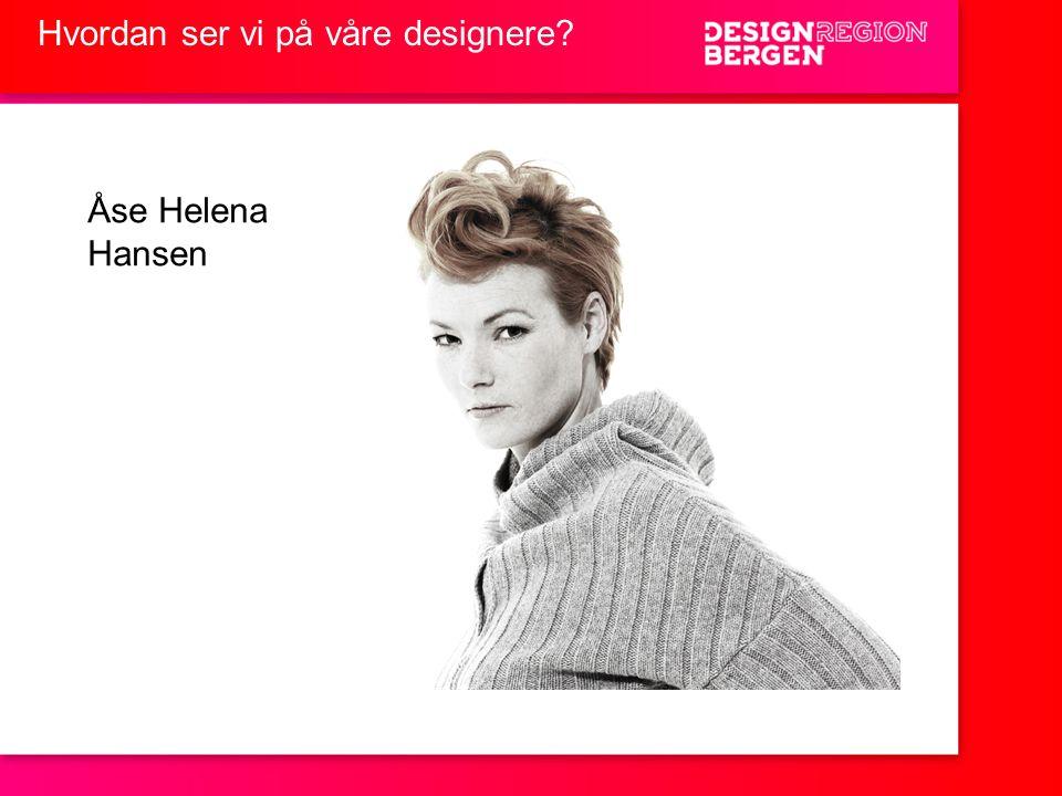 Hvordan ser vi på våre designere? Åse Helena Hansen