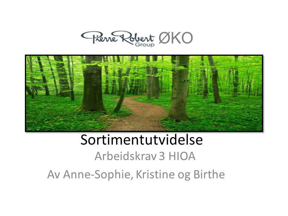 Sortimentutvidelse Arbeidskrav 3 HIOA Av Anne-Sophie, Kristine og Birthe ØKO