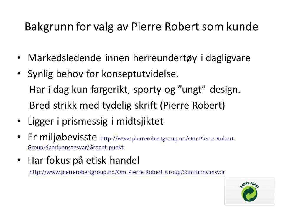Bakgrunn for valg av Pierre Robert som kunde • Markedsledende innen herreundertøy i dagligvare • Synlig behov for konseptutvidelse. Har i dag kun farg
