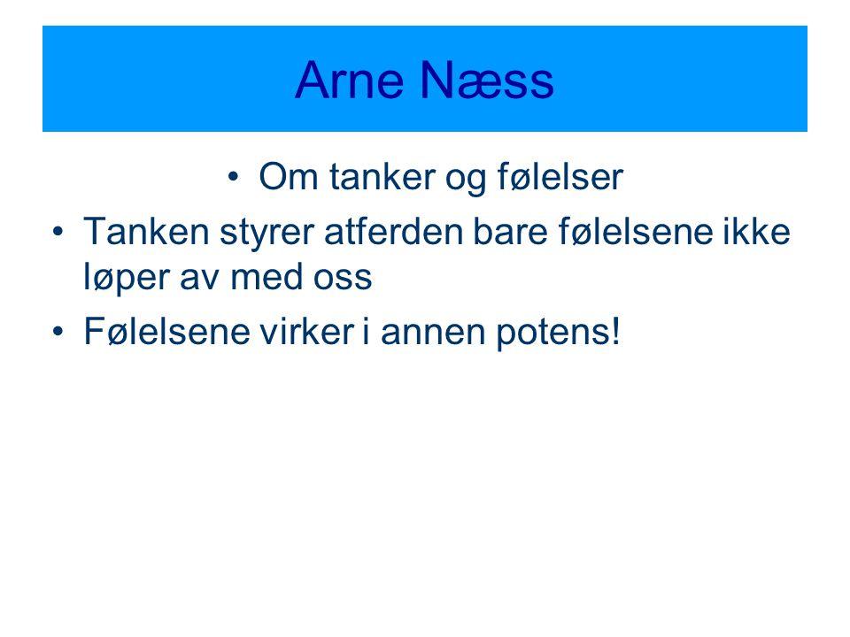 Arne Næss •Om tanker og følelser •Tanken styrer atferden bare følelsene ikke løper av med oss •Følelsene virker i annen potens!