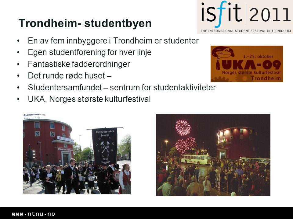 www.ntnu.no •En av fem innbyggere i Trondheim er studenter •Egen studentforening for hver linje •Fantastiske fadderordninger •Det runde røde huset – •Studentersamfundet – sentrum for studentaktiviteter •UKA, Norges største kulturfestival Trondheim- studentbyen