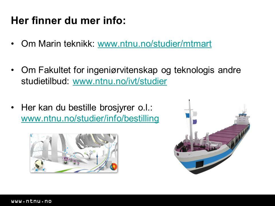 www.ntnu.no Her finner du mer info: •Om Marin teknikk: www.ntnu.no/studier/mtmartwww.ntnu.no/studier/mtmart •Om Fakultet for ingeniørvitenskap og teknologis andre studietilbud: www.ntnu.no/ivt/studierwww.ntnu.no/ivt/studier •Her kan du bestille brosjyrer o.l.: www.ntnu.no/studier/info/bestilling www.ntnu.no/studier/info/bestilling
