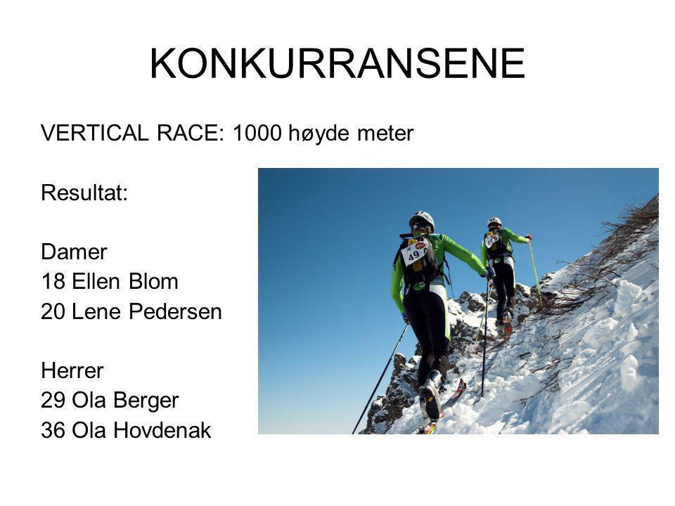 KONKURRANSENE VERTICAL RACE: 1000 høyde meter Resultat: Damer 18 Ellen Blom 20 Lene Pedersen Herrer 29 Ola Berger 36 Ola Hovdenak