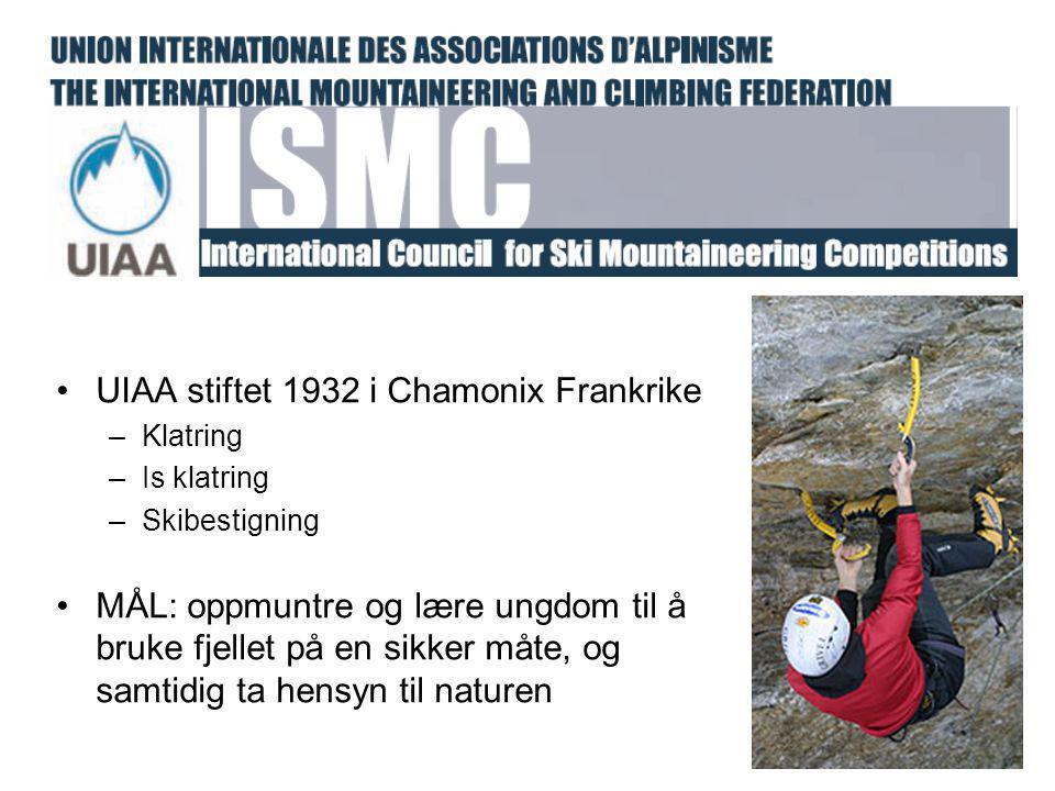 •UIAA stiftet 1932 i Chamonix Frankrike –Klatring –Is klatring –Skibestigning •MÅL: oppmuntre og lære ungdom til å bruke fjellet på en sikker måte, og samtidig ta hensyn til naturen