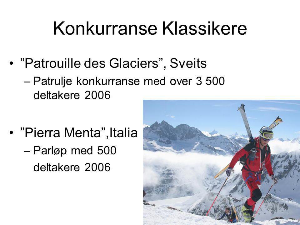 Konkurranse Klassikere • Patrouille des Glaciers , Sveits –Patrulje konkurranse med over 3 500 deltakere 2006 • Pierra Menta ,Italia –Parløp med 500 deltakere 2006