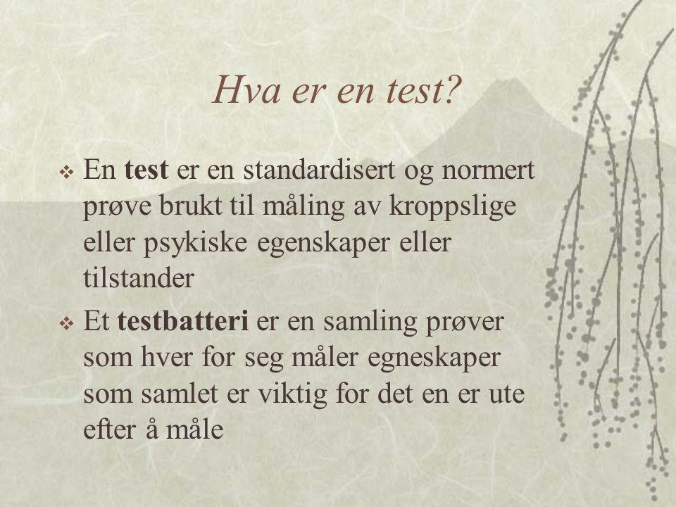 Hva er en test?  En test er en standardisert og normert prøve brukt til måling av kroppslige eller psykiske egenskaper eller tilstander  Et testbatt