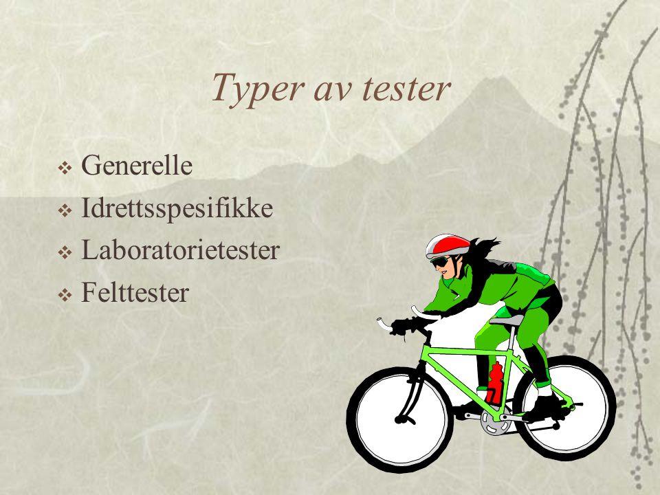 Typer av tester  Generelle  Idrettsspesifikke  Laboratorietester  Felttester