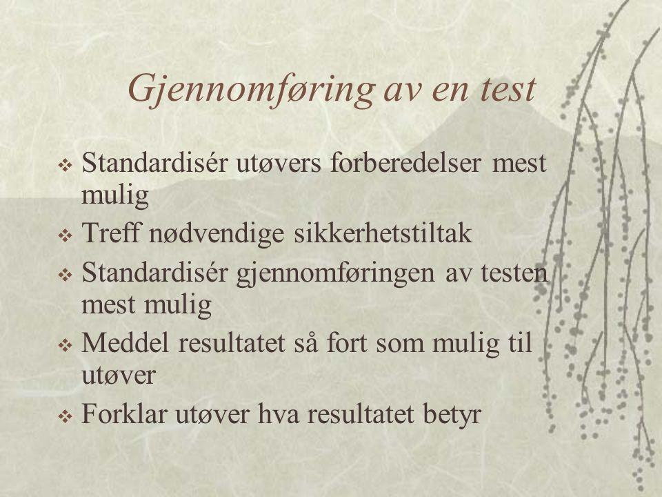 Gjennomføring av en test  Standardisér utøvers forberedelser mest mulig  Treff nødvendige sikkerhetstiltak  Standardisér gjennomføringen av testen