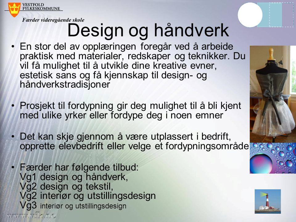 Design og håndverk •En stor del av opplæringen foregår ved å arbeide praktisk med materialer, redskaper og teknikker. Du vil få mulighet til å utvikle