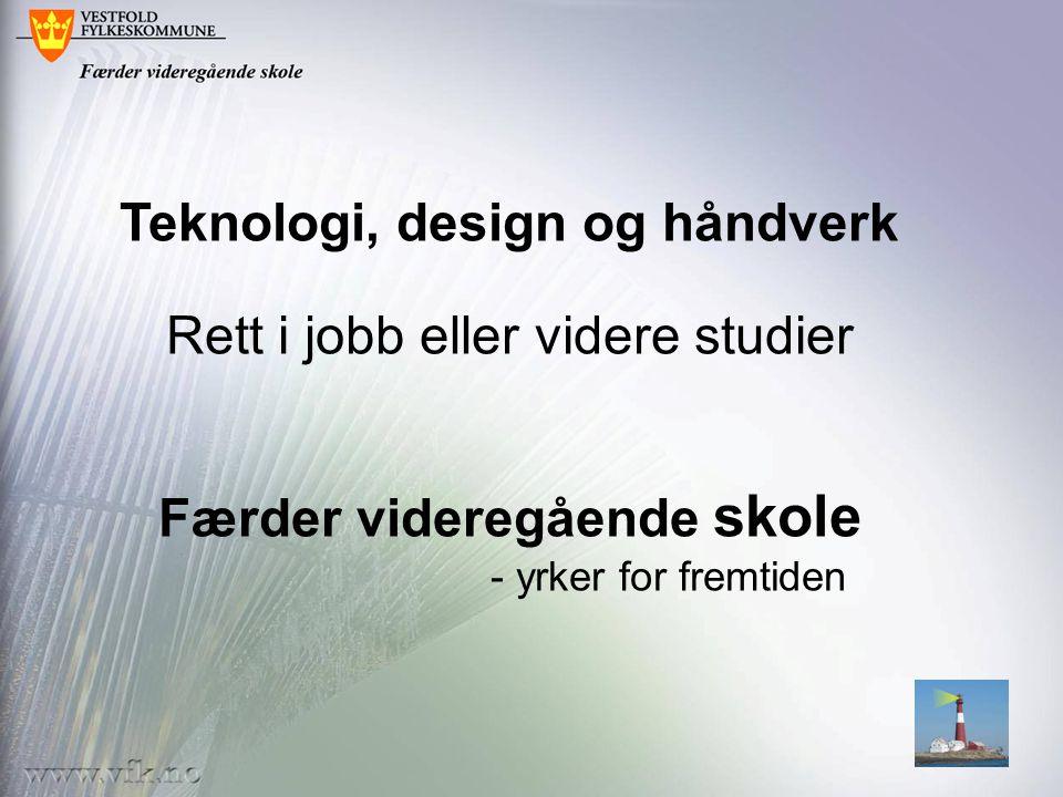 Teknologi, design og håndverk Rett i jobb eller videre studier Færder videregående skole - yrker for fremtiden