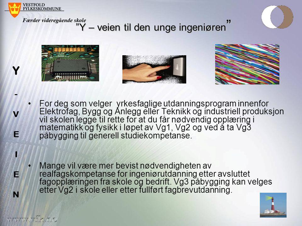 """""""Y – veien til den unge ingeniøren """" """"Y – veien til den unge ingeniøren """" •For deg som velger yrkesfaglige utdanningsprogram innenfor Elektrofag, Bygg"""