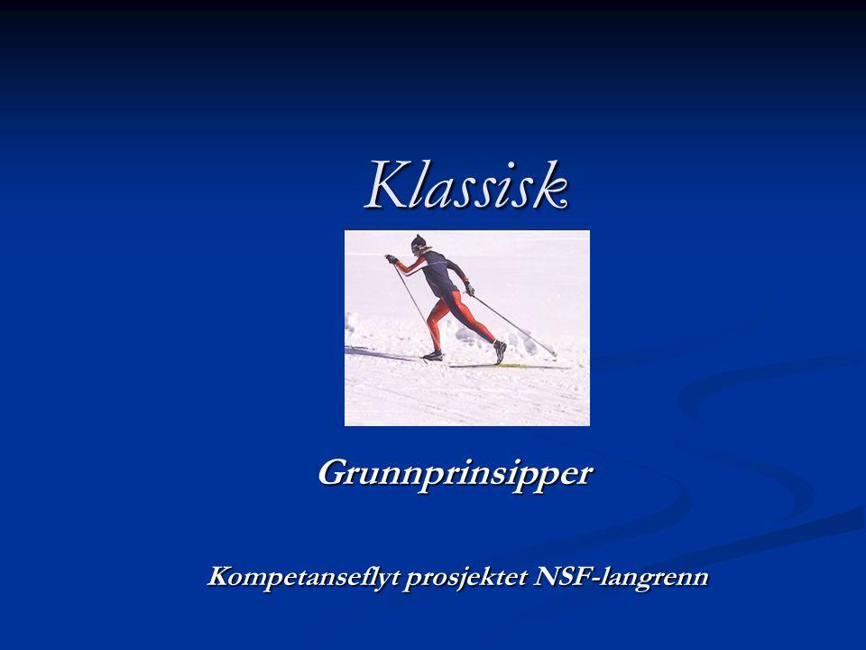 Klassisk Grunnprinsipper Kompetanseflyt prosjektet NSF-langrenn Kompetanseflyt prosjektet NSF-langrenn