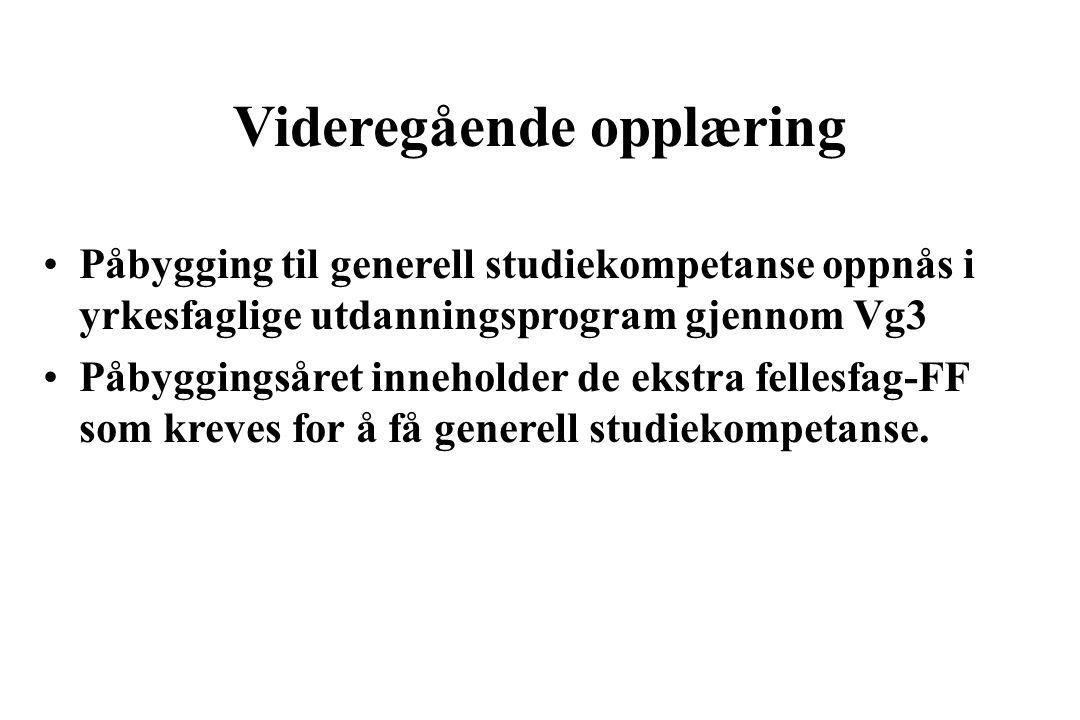 Videregående opplæring •Påbygging til generell studiekompetanse oppnås i yrkesfaglige utdanningsprogram gjennom Vg3 •Påbyggingsåret inneholder de ekstra fellesfag-FF som kreves for å få generell studiekompetanse.