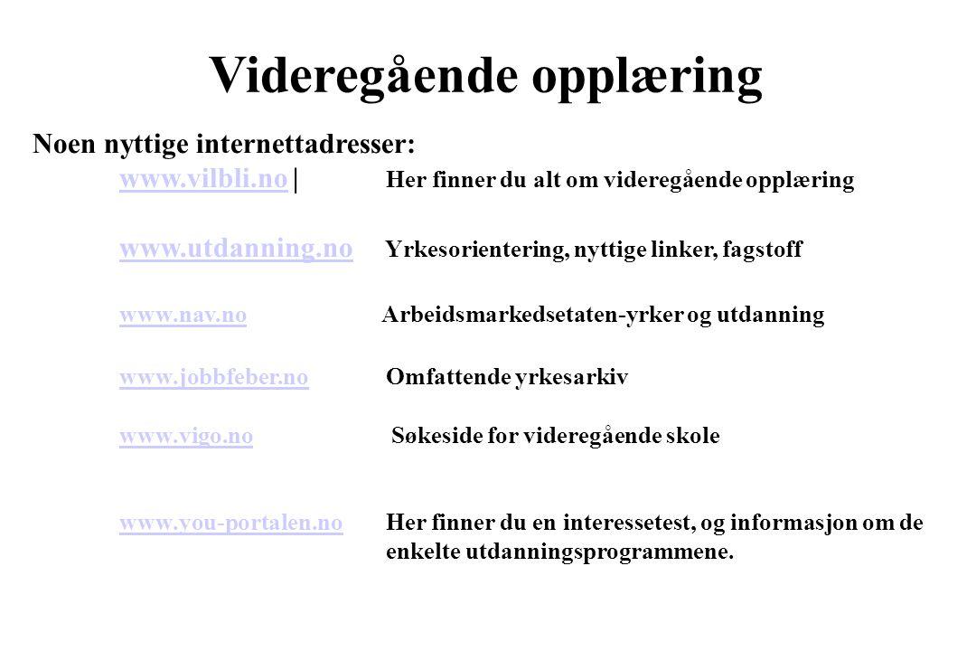 Videregående opplæring Noen nyttige internettadresser: www.vilbli.nowww.vilbli.no| Her finner du alt om videregående opplæring www.utdanning.no Yrkeso