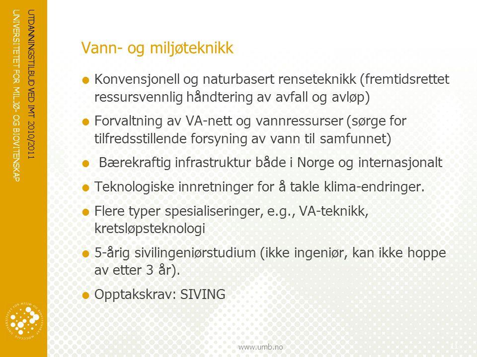 UNIVERSITETET FOR MILJØ- OG BIOVITENSKAP www.umb.no UTDANNINGSTILBUD VED IMT 2010/2011 11 Vann- og miljøteknikk  Konvensjonell og naturbasert rensete