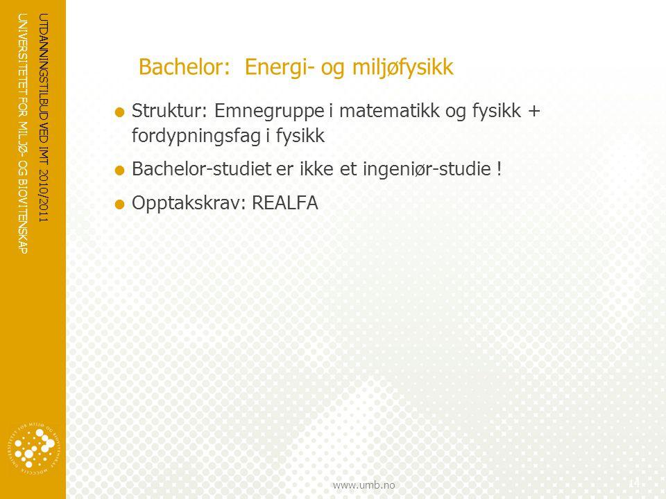 UNIVERSITETET FOR MILJØ- OG BIOVITENSKAP www.umb.no UTDANNINGSTILBUD VED IMT 2010/2011 14 Bachelor: Energi- og miljøfysikk  Struktur: Emnegruppe i ma