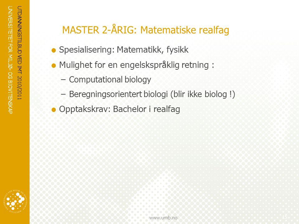 UNIVERSITETET FOR MILJØ- OG BIOVITENSKAP www.umb.no UTDANNINGSTILBUD VED IMT 2010/2011 15 MASTER 2-ÅRIG: Matematiske realfag  Spesialisering: Matemat