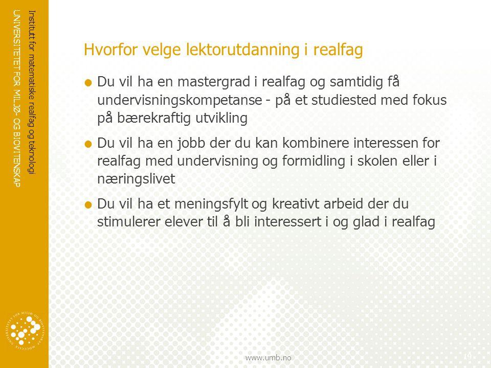 UNIVERSITETET FOR MILJØ- OG BIOVITENSKAP www.umb.no Hvorfor velge lektorutdanning i realfag  Du vil ha en mastergrad i realfag og samtidig få undervi