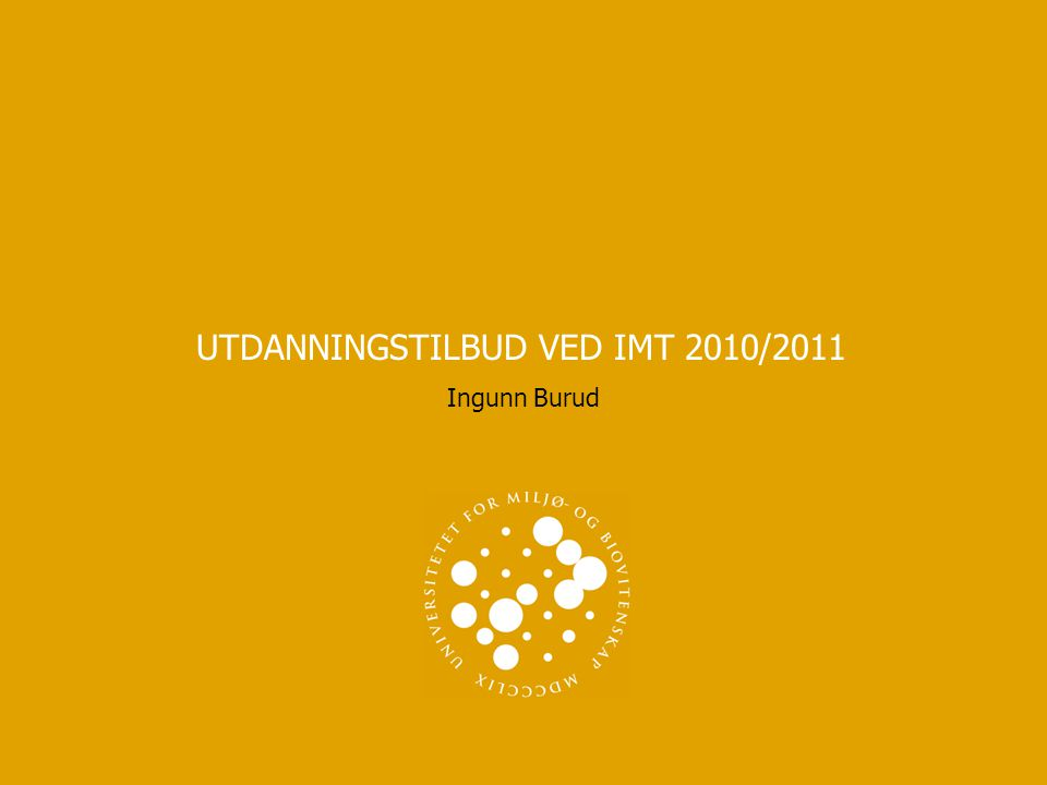 UTDANNINGSTILBUD VED IMT 2010/2011 Ingunn Burud