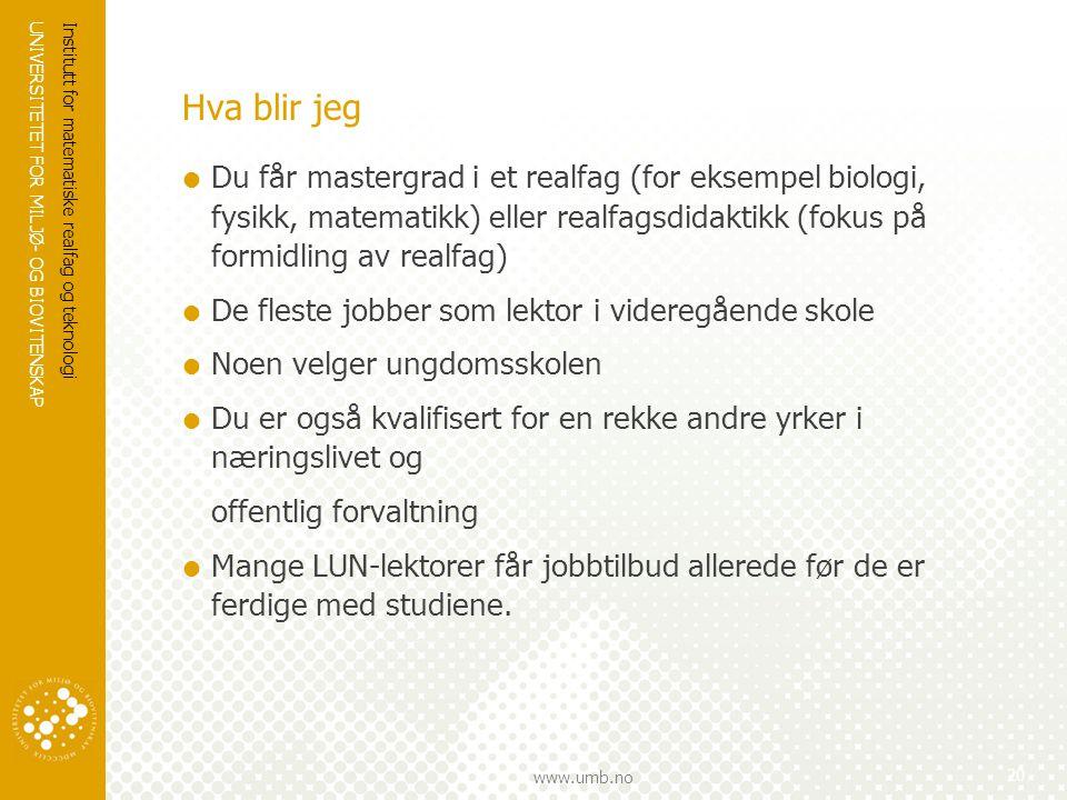 UNIVERSITETET FOR MILJØ- OG BIOVITENSKAP www.umb.no Hva blir jeg  Du får mastergrad i et realfag (for eksempel biologi, fysikk, matematikk) eller rea