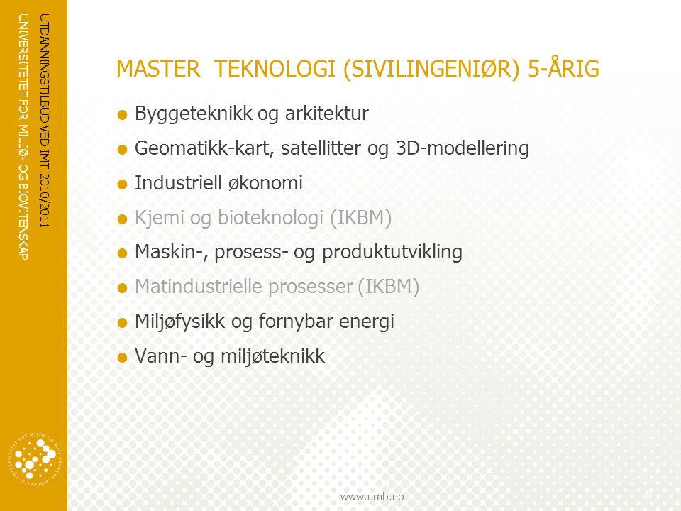 UNIVERSITETET FOR MILJØ- OG BIOVITENSKAP www.umb.no UTDANNINGSTILBUD VED IMT 2010/2011 5 MASTER TEKNOLOGI (SIVILINGENIØR) 5-ÅRIG  Byggeteknikk og ark