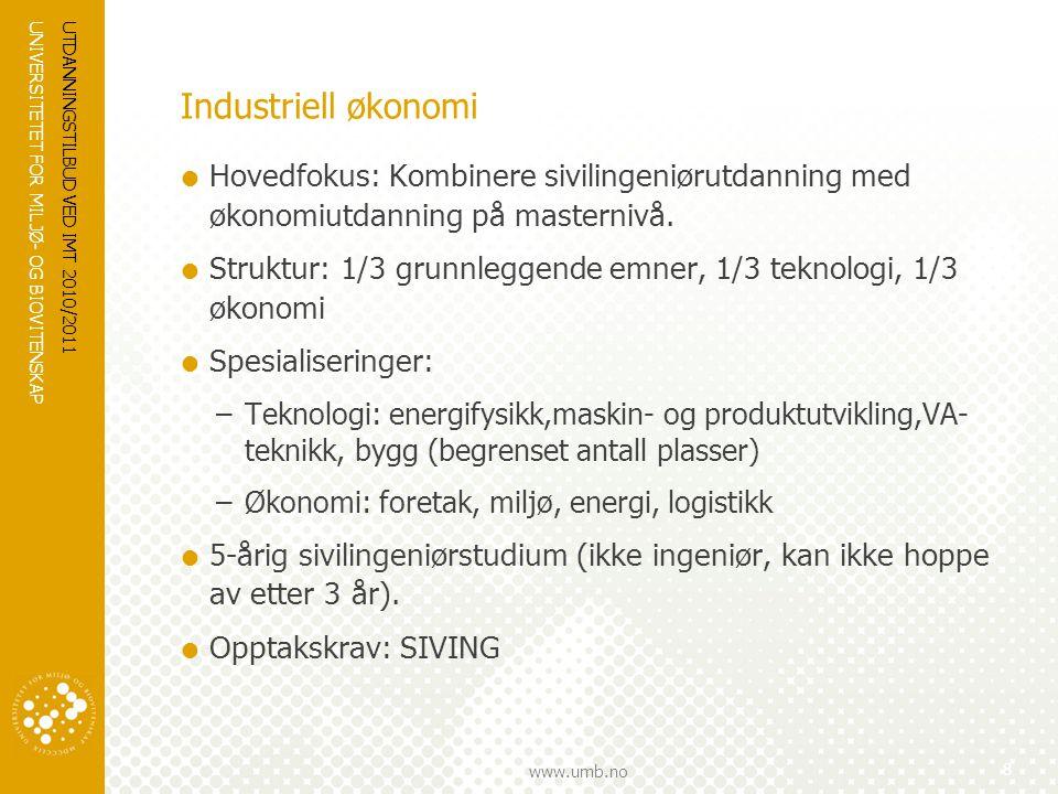 UNIVERSITETET FOR MILJØ- OG BIOVITENSKAP www.umb.no UTDANNINGSTILBUD VED IMT 2010/2011 8 Industriell økonomi  Hovedfokus: Kombinere sivilingeniørutda