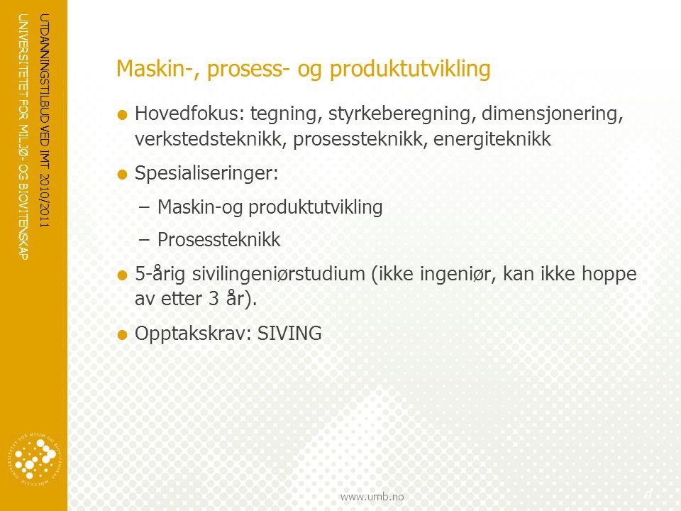 UNIVERSITETET FOR MILJØ- OG BIOVITENSKAP www.umb.no UTDANNINGSTILBUD VED IMT 2010/2011 9 Maskin-, prosess- og produktutvikling  Hovedfokus: tegning,