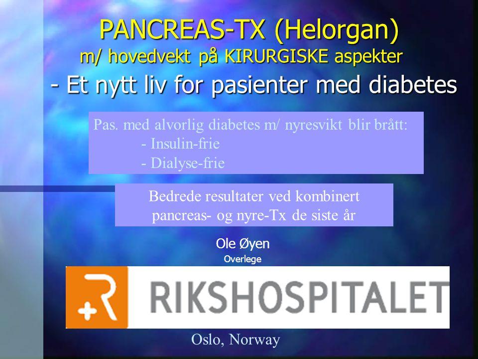 PANCREAS-Tx Indikasjon: Diabetes mellitus - m/ nyresvikt - dårlig regulert Anatomi - Teknisk vanskelig lok.