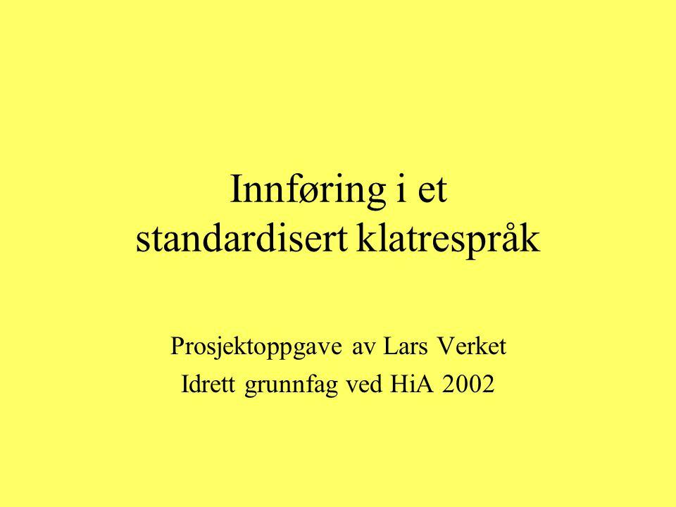 Innføring i et standardisert klatrespråk Prosjektoppgave av Lars Verket Idrett grunnfag ved HiA 2002