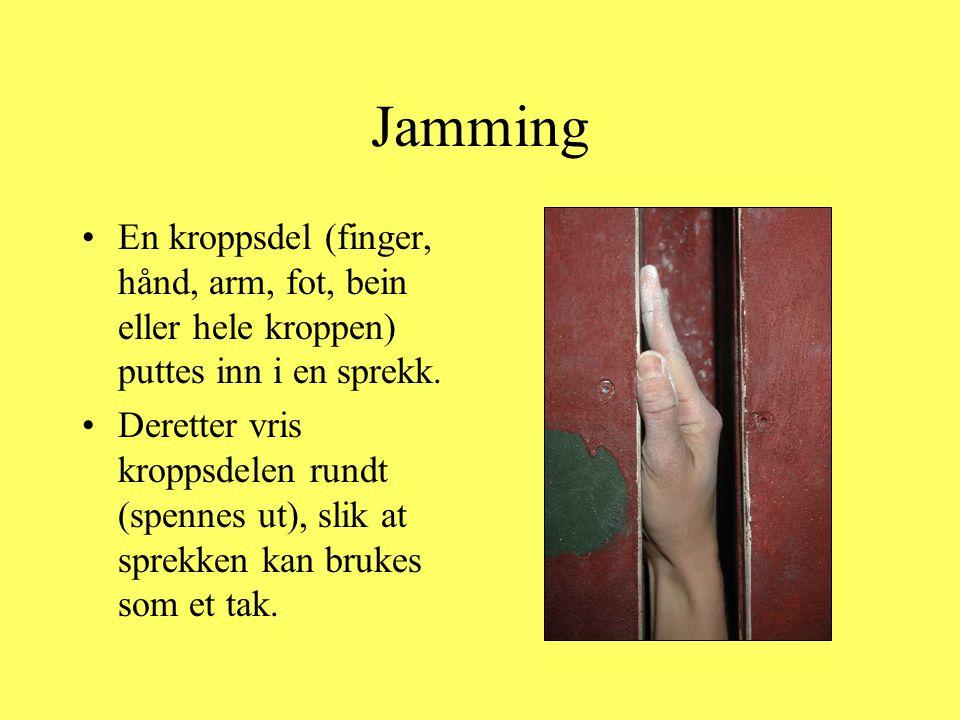 Jamming •En kroppsdel (finger, hånd, arm, fot, bein eller hele kroppen) puttes inn i en sprekk. •Deretter vris kroppsdelen rundt (spennes ut), slik at