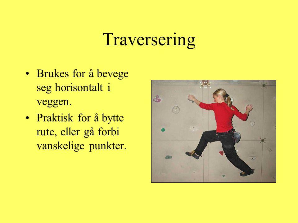 Traversering •Brukes for å bevege seg horisontalt i veggen. •Praktisk for å bytte rute, eller gå forbi vanskelige punkter.