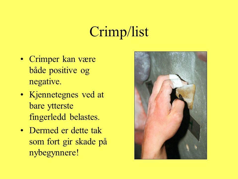 Crimp/list •Crimper kan være både positive og negative. •Kjennetegnes ved at bare ytterste fingerledd belastes. •Dermed er dette tak som fort gir skad