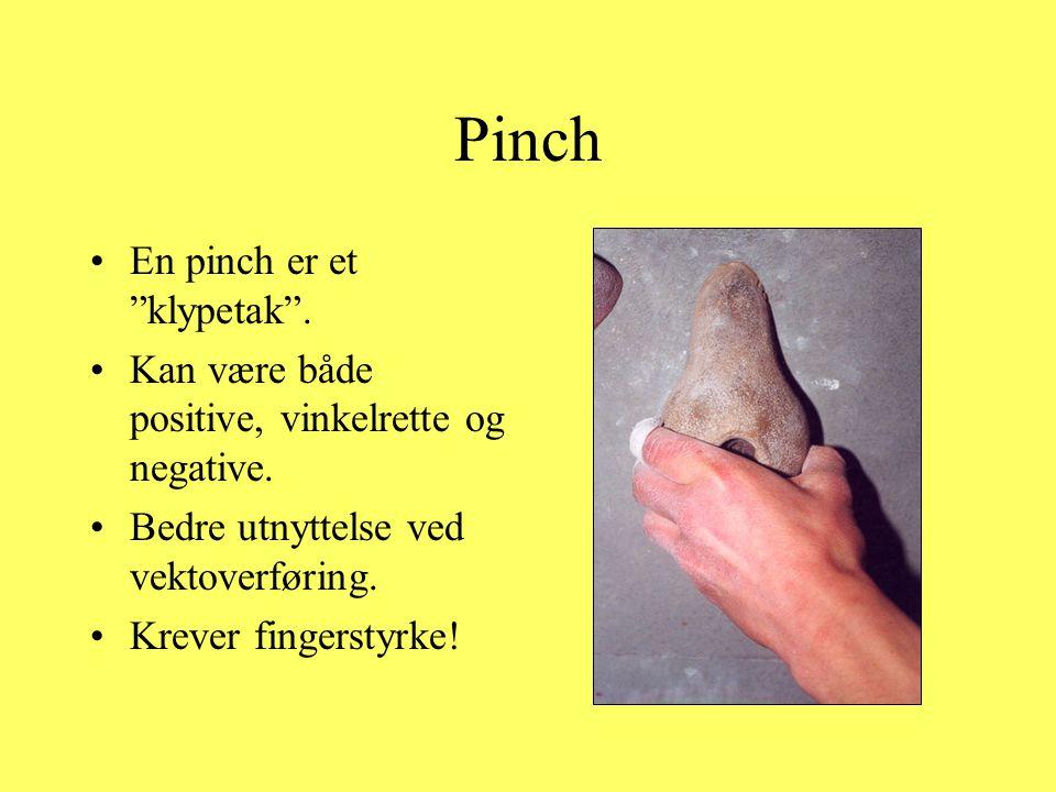 """Pinch •En pinch er et """"klypetak"""". •Kan være både positive, vinkelrette og negative. •Bedre utnyttelse ved vektoverføring. •Krever fingerstyrke!"""