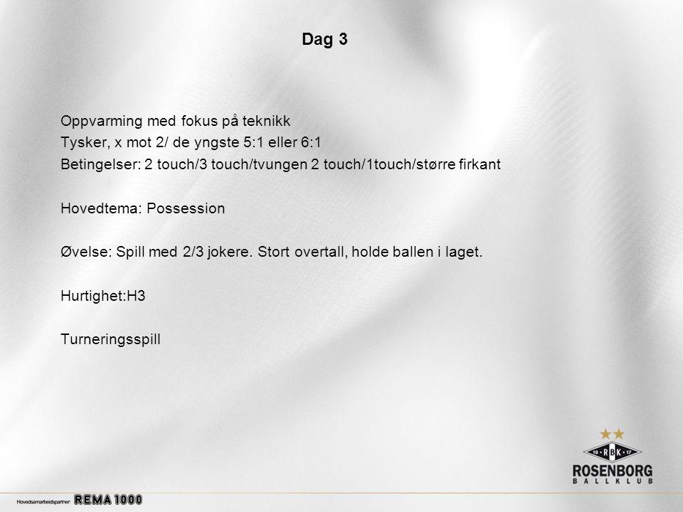Dag 3 Oppvarming med fokus på teknikk Tysker, x mot 2/ de yngste 5:1 eller 6:1 Betingelser: 2 touch/3 touch/tvungen 2 touch/1touch/større firkant Hovedtema: Possession Øvelse: Spill med 2/3 jokere.