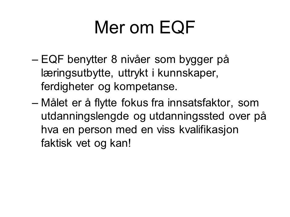 Mer om EQF –EQF benytter 8 nivåer som bygger på læringsutbytte, uttrykt i kunnskaper, ferdigheter og kompetanse.