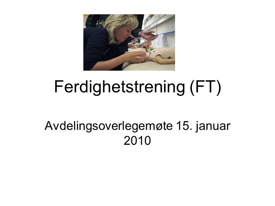 Ferdighetstrening (FT) Avdelingsoverlegemøte 15. januar 2010