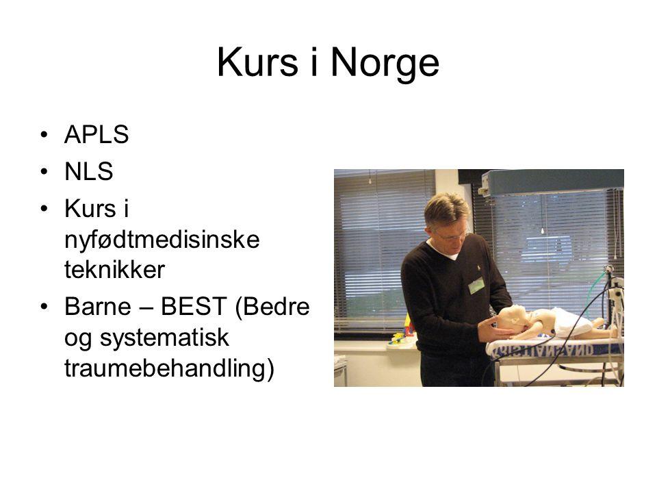 Kurs i Norge •APLS •NLS •Kurs i nyfødtmedisinske teknikker •Barne – BEST (Bedre og systematisk traumebehandling)