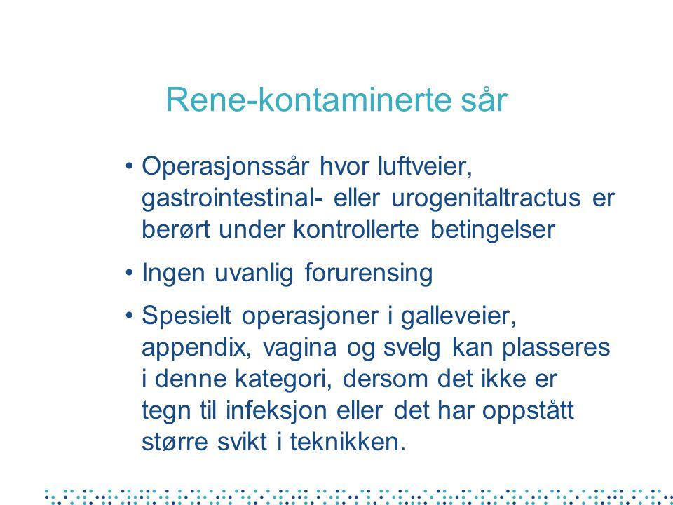 Rene-kontaminerte sår •Operasjonssår hvor luftveier, gastrointestinal- eller urogenitaltractus er berørt under kontrollerte betingelser •Ingen uvanlig