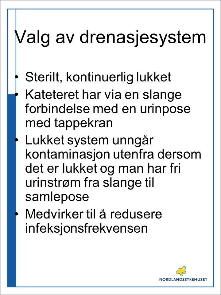 Valg av drenasjesystem •Sterilt, kontinuerlig lukket •Kateteret har via en slange forbindelse med en urinpose med tappekran •Lukket system unngår kont