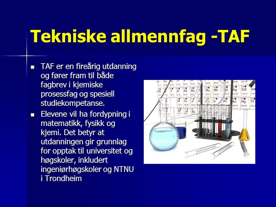 Tekniske allmennfag -TAF  TAF er en fireårig utdanning og fører fram til både fagbrev i kjemiske prosessfag og spesiell studiekompetanse.  Elevene v