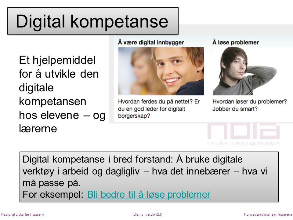 Et hjelpemiddel for å utvikle den digitale kompetansen hos elevene – og lærerne ndla.no - versjon 2.0Nasjonal digital læringsarenaNorwegian digital le