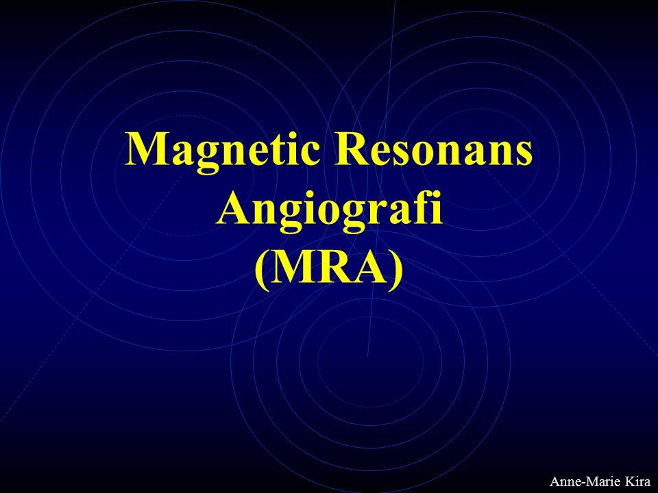 Magnetic Resonans Angiografi (MRA) Anne-Marie Kira