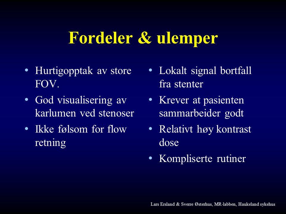 Fordeler & ulemper • Hurtigopptak av store FOV. • God visualisering av karlumen ved stenoser • Ikke følsom for flow retning • Lokalt signal bortfall f