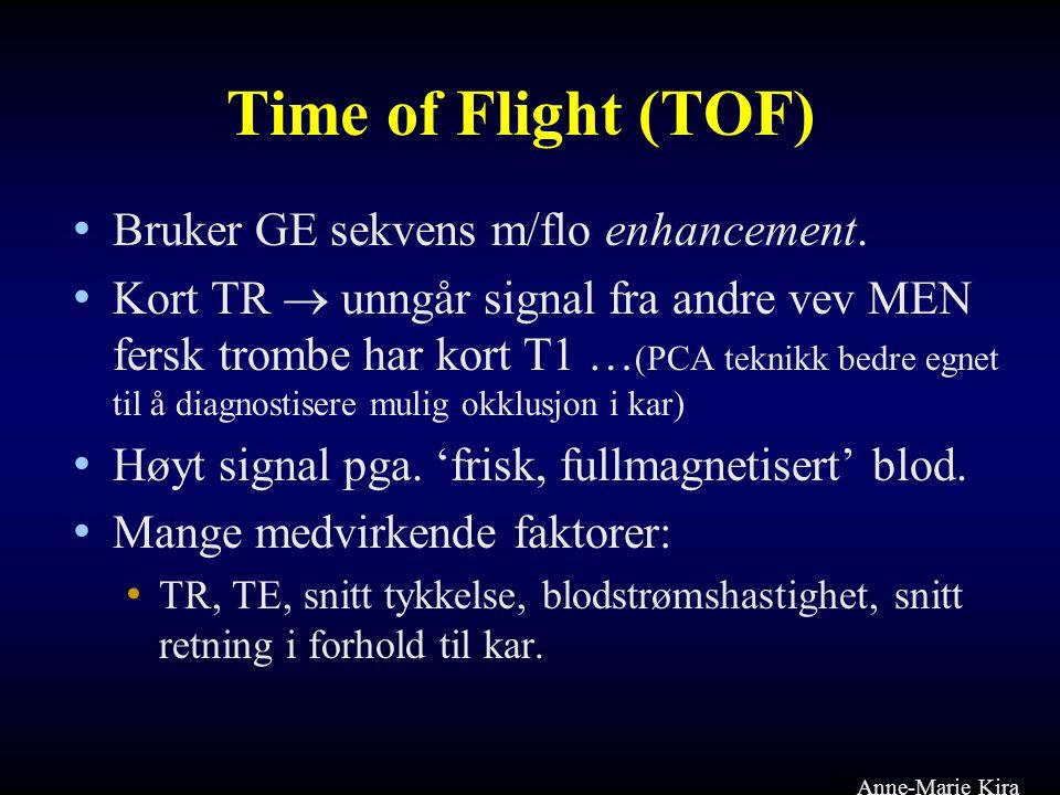 Time of Flight (TOF) • Bruker GE sekvens m/flo enhancement. • Kort TR  unngår signal fra andre vev MEN fersk trombe har kort T1 … (PCA teknikk bedre