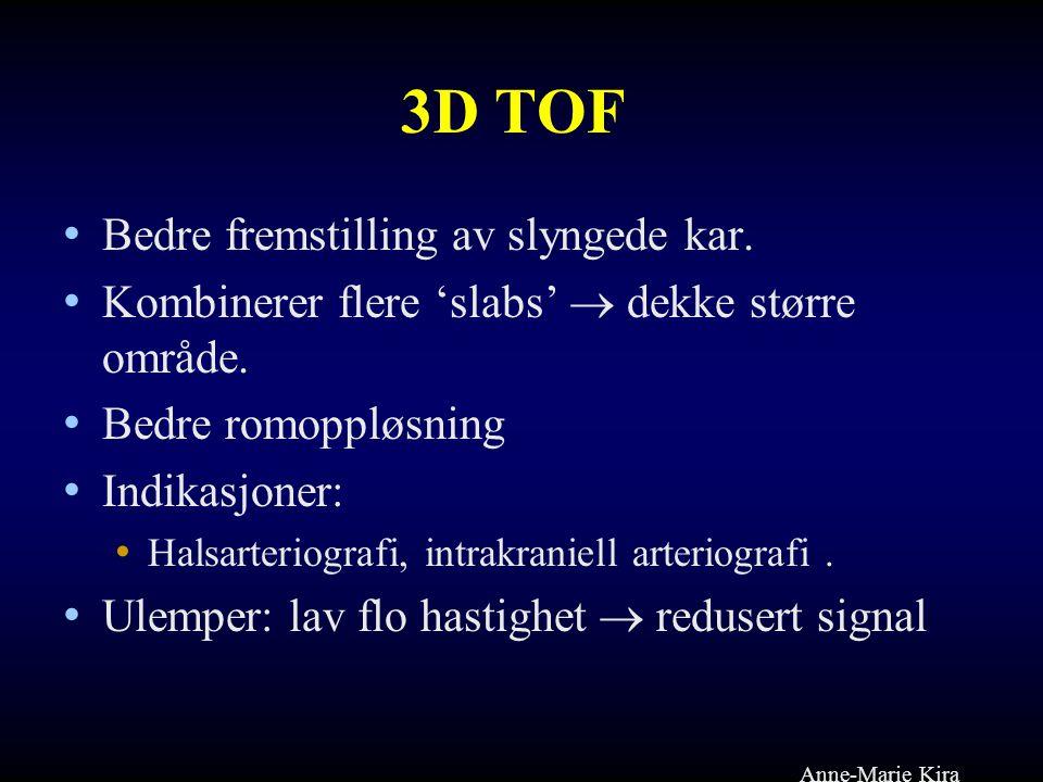 3D TOF • Bedre fremstilling av slyngede kar. • Kombinerer flere 'slabs'  dekke større område. • Bedre romoppløsning • Indikasjoner: • Halsarteriograf