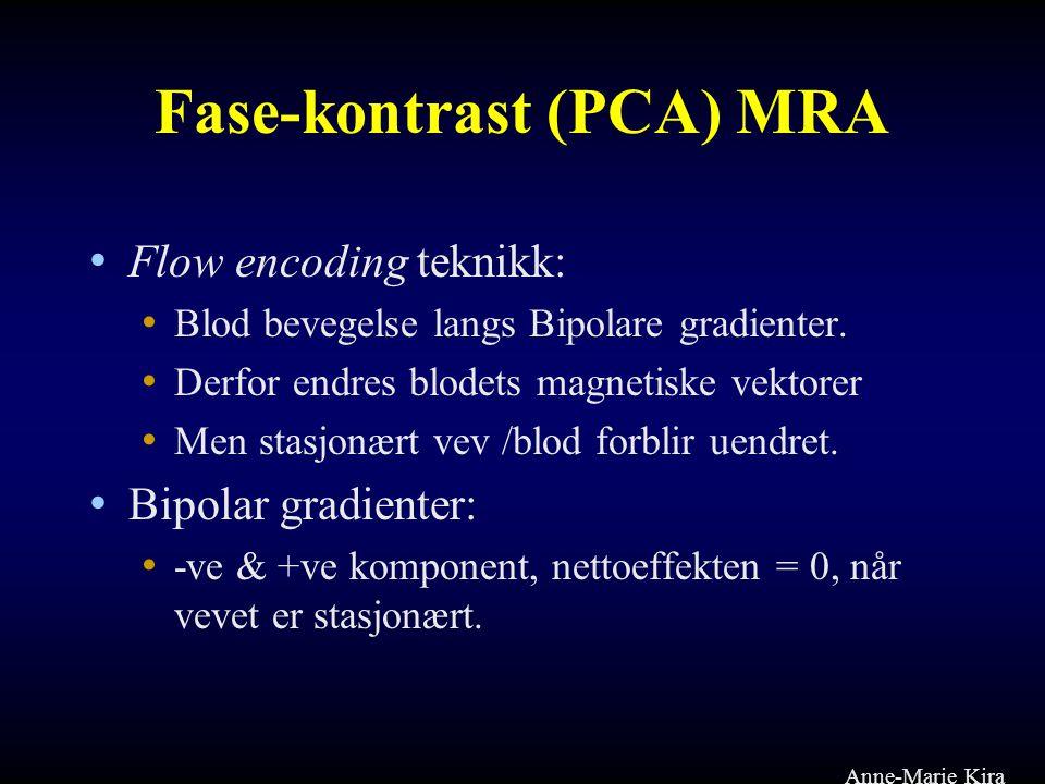 Fase-kontrast (PCA) MRA • Flow encoding teknikk: • Blod bevegelse langs Bipolare gradienter. • Derfor endres blodets magnetiske vektorer • Men stasjon