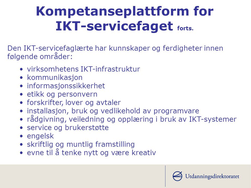 Den IKT-servicefaglærte har kunnskaper og ferdigheter innen følgende områder: Kompetanseplattform for IKT-servicefaget forts. •virksomhetens IKT-infra